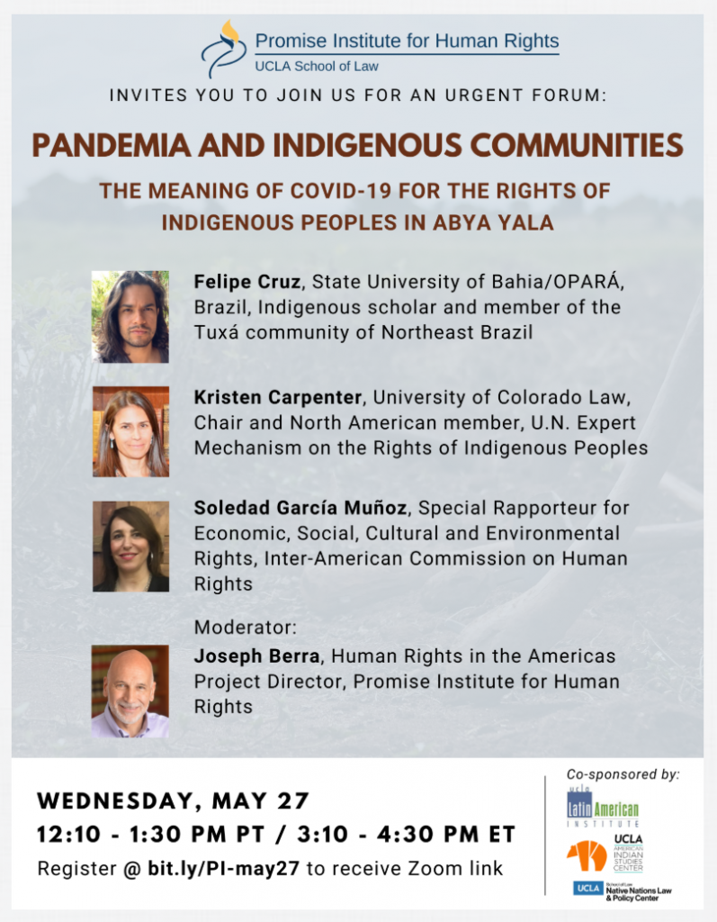 Wednesday, May 27, 2020   12:10 - 1:30 PM PT                            Pandemia and Indigenous Communities: The Meaning of COVID-19 for the Rights of Indigenous Peoples in Abya Yala